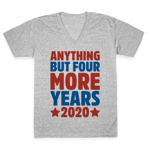 Anything But Four More Years 2020 V-Neck Tee Shirt