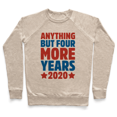 Anything But Four More Years 2020 Pullover