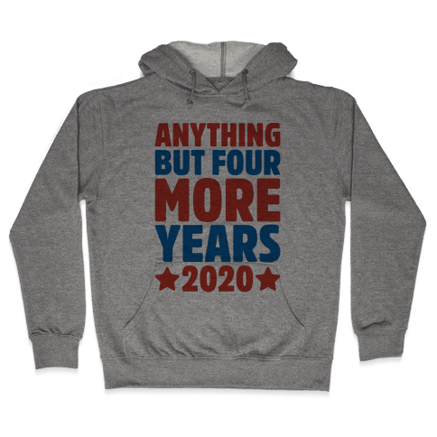 Anything But Four More Years 2020 Hooded Sweatshirt