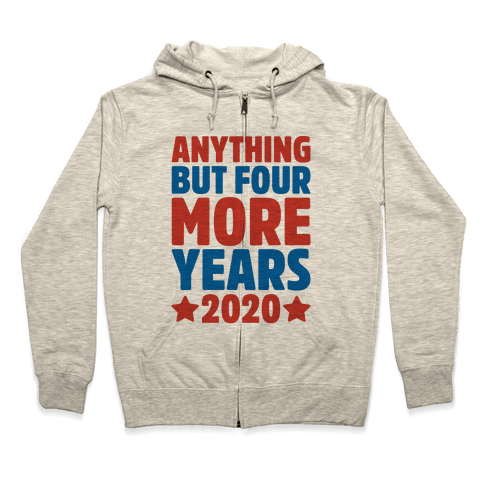Anything But Four More Years 2020 Zip Hoodie