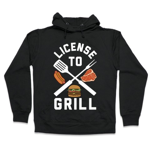 License To Grill Hooded Sweatshirt