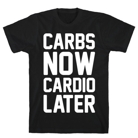 Carbs Now Cardio Later White Print T-Shirt