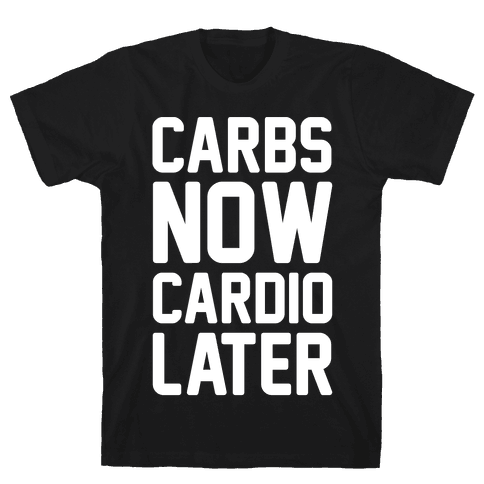 Carbs Now Cardio Later White Print Mens T-Shirt