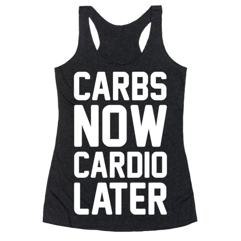 Carbs Now Cardio Later White Print Racerback Tank Top