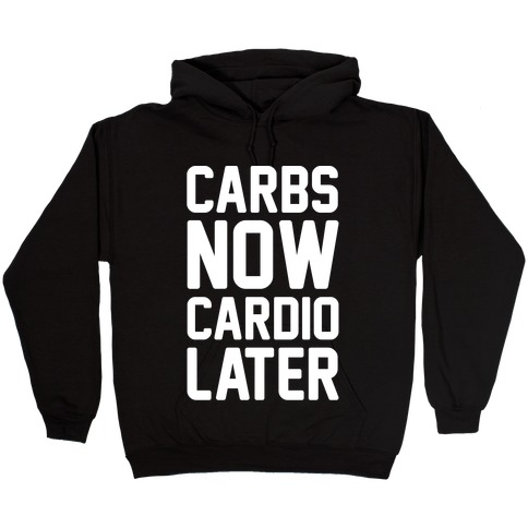 Carbs Now Cardio Later White Print Hooded Sweatshirt