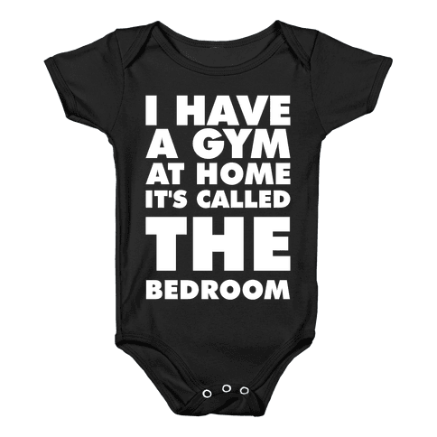 I Have a Gym at Home It's Called the Bedroom Baby Onesy