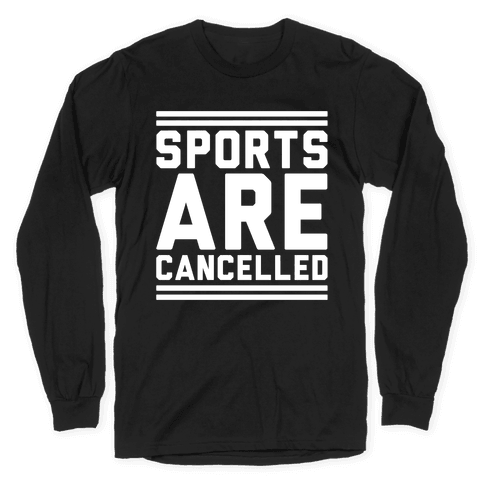 Sports Are Cancelled White Print Long Sleeve T-Shirt