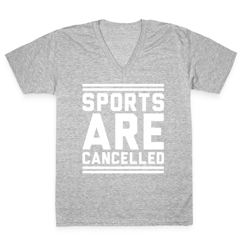 Sports Are Cancelled White Print V-Neck Tee Shirt