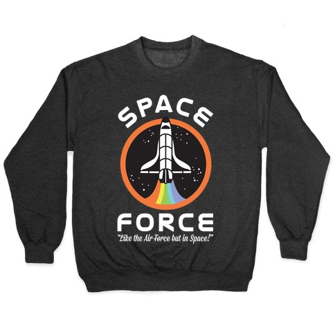 Space Force Like the Air Force But In Space Pullover