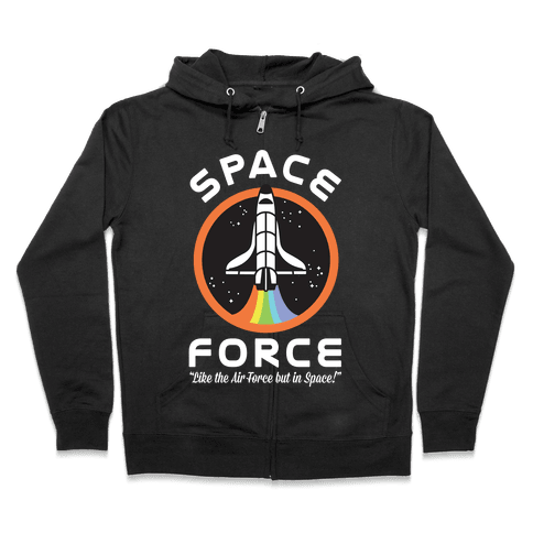 Space Force Like the Air Force But In Space Zip Hoodie
