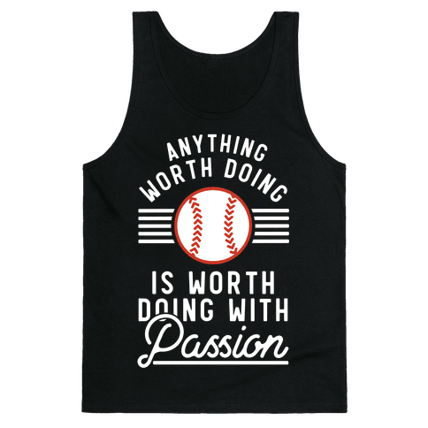 Anything Worth Doing is Worth Doing With Passion Baseball Tank Top