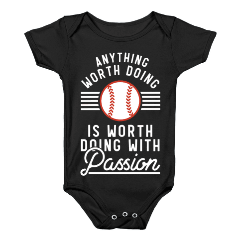 Anything Worth Doing is Worth Doing With PassionBaseball Baby Onesy