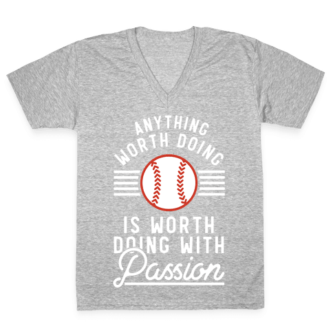 Anything Worth Doing is Worth Doing With PassionBaseball V-Neck Tee Shirt