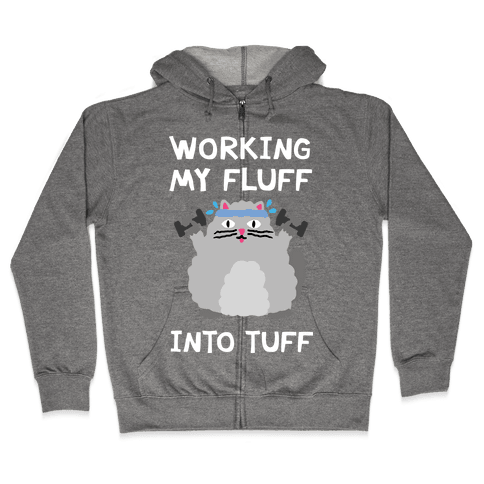 Working My Fluff Into Tuff Cat Zip Hoodie