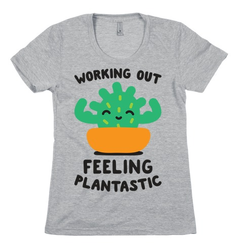 Working Out Feeling Plantastic Womens T-Shirt