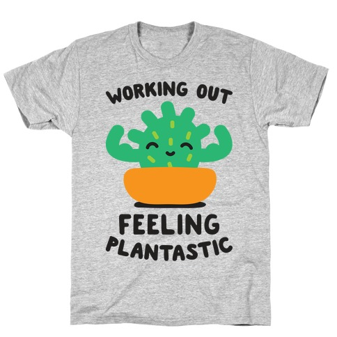 Working Out Feeling Plantastic T-Shirt