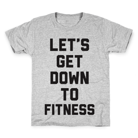 Let's Get Down To Fitness Kids T-Shirt