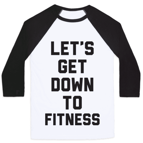Let's Get Down To Fitness Baseball Tee