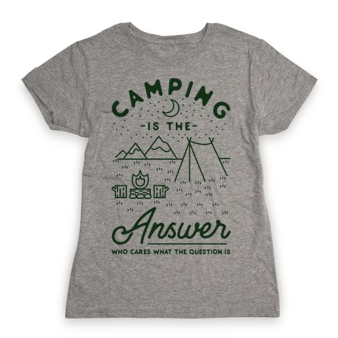 Camping Is The Answer Womens T-Shirt