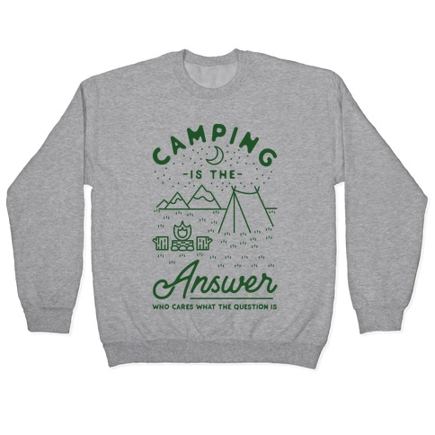 Camping Is The Answer Pullover