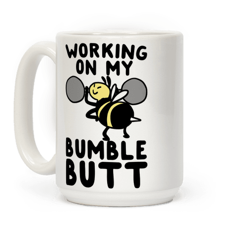 Working on My Bumble Butt Coffee Mug