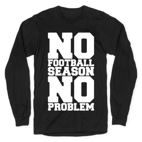 No Football Season No Problem Long Sleeve T-Shirt