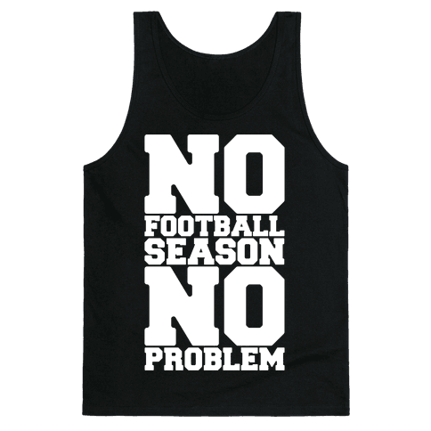 No Football Season No Problem Tank Top