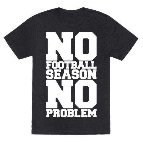 No Football Season No Problem Mens/Unisex T-Shirt
