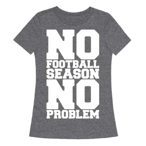 No Football Season No Problem Womens T-Shirt