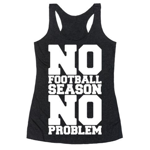 No Football Season No Problem Racerback Tank Top