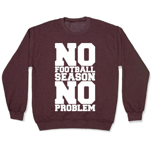 No Football Season No Problem Pullover