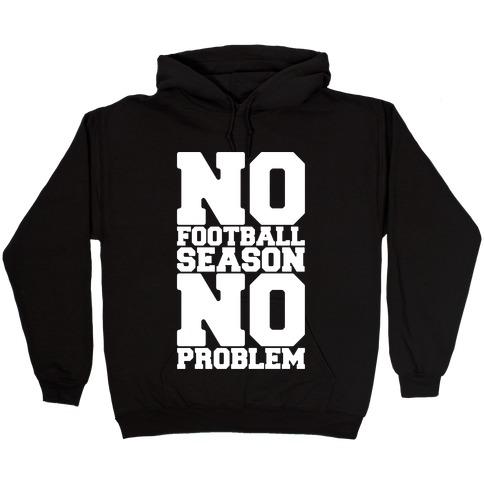 No Football Season No Problem Hooded Sweatshirt
