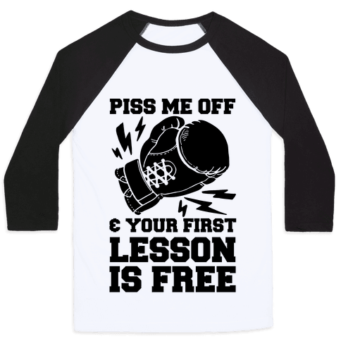Piss Me Off & Your First Lesson Is Free Baseball Tee
