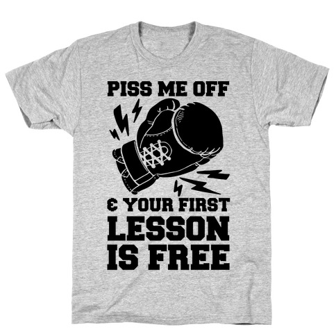 Piss Me Off & Your First Lesson Is Free T-Shirt