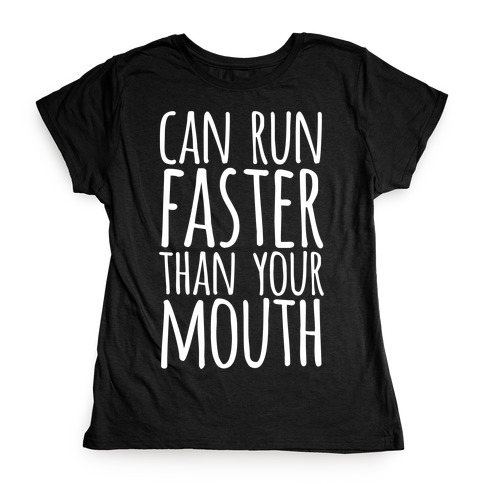 Can Run Faster Than Your Mouth Womens T-Shirt