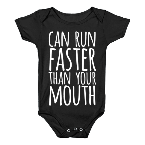 Can Run Faster Than Your Mouth Baby Onesy