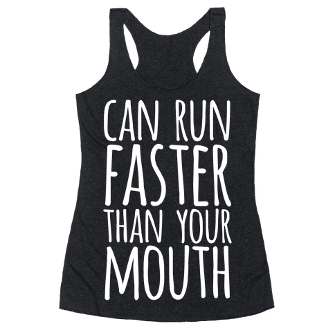 Can Run Faster Than Your Mouth Racerback Tank Top