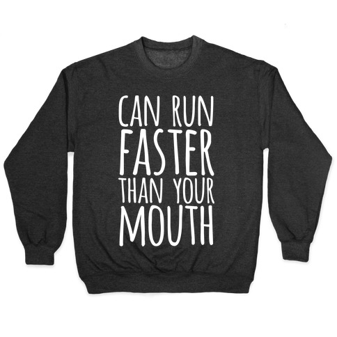 Can Run Faster Than Your Mouth Pullover