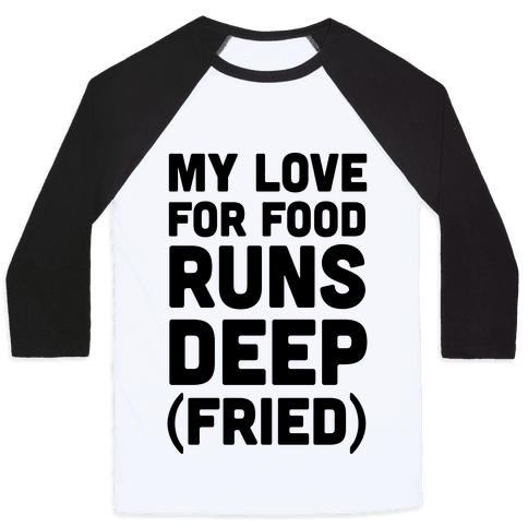 My Love For Food Runs Deep Fried Baseball Tee