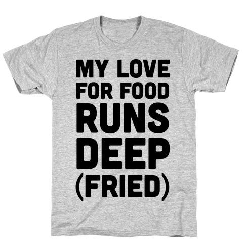 My Love For Food Runs Deep Fried T-Shirt