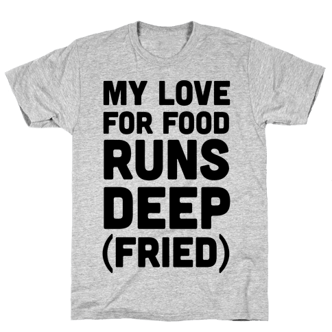 My Love For Food Runs Deep Fried Mens/Unisex T-Shirt