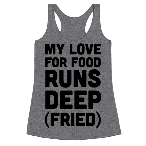 My Love For Food Runs Deep Fried Racerback Tank Top