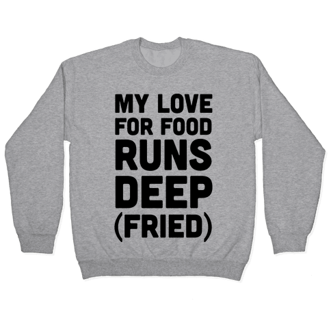 My Love For Food Runs Deep Fried Pullover