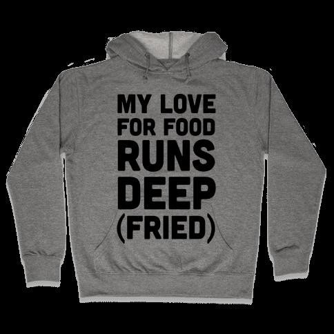 My Love For Food Runs Deep Fried Hooded Sweatshirt
