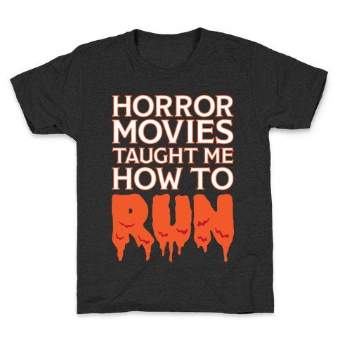 Horror Movies Taught Me How To RUN Kids T-Shirt