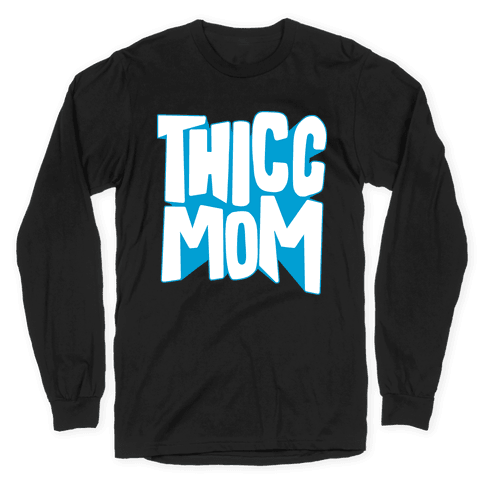 Thicc Mom Long Sleeve T-Shirt