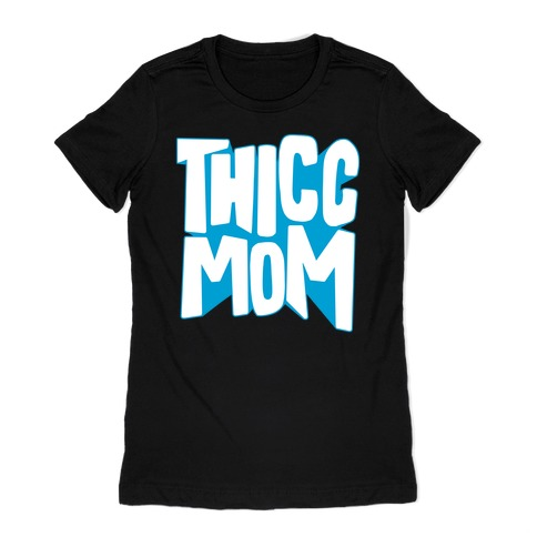 Thicc Mom Womens T-Shirt