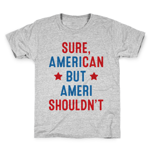 Sure, AmeriCAN but AmeriSHOULDN'T Kids T-Shirt