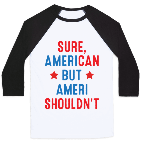 Sure, AmeriCAN but AmeriSHOULDN'T Baseball Tee