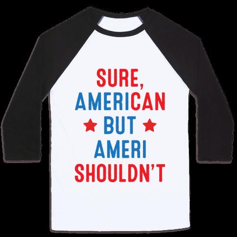 Sure, AmeriCAN but AmeriSHOULDN'T Baseball Tee
